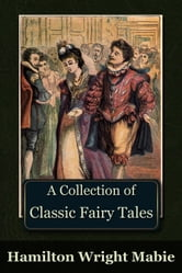 A Collection of Classic Fairy Tales ebook by Hamilton Wright Mabie