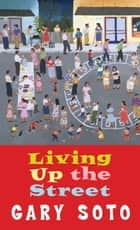 Living Up The Street eBook by Gary Soto