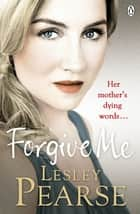 Forgive Me ebook by Lesley Pearse