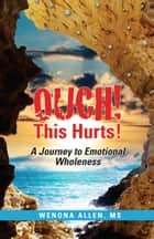 Ouch! This Hurts! ebook by Wenona Allen