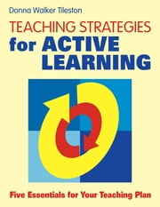 Teaching Strategies for Active Learning - Five Essentials for Your Teaching Plan ebook by Donna E. Walker Tileston
