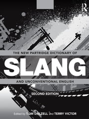 The New Partridge Dictionary of Slang and Unconventional English ebook by Tom Dalzell,Terry Victor