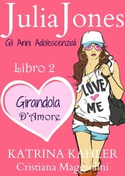 Julia Jones – Gli Anni Adolescenziali Libro 2 - Girandola d'Amore ebook by Katrina Kahler