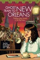 Ghost Train to New Orleans ebook by