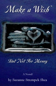 Make a Wish But Not For Money ebook by Suzanne Strempek Shea