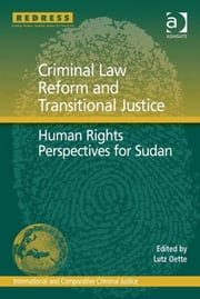 Criminal Law Reform and Transitional Justice - Human Rights Perspectives for Sudan ebook by Dr Lutz Oette,Professor Mark Findlay,Professor Ralph Henham
