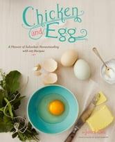 Chicken and Egg - A Memoir of Suburban Homesteading with 125 Recipes ebook by Janice Cole