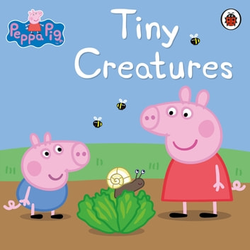 Peppa Pig: Tiny Creatures ebook by Peppa Pig