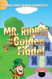 Mr. Riddle and the Golden Fiddel ebook by Sharalee Marie Shepherd Washington II
