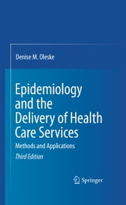 Epidemiology and the Delivery of Health Care Services - Methods and Applications ebook by Denise M. Oleske