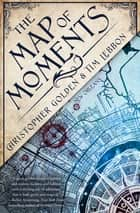 The Map of Moments ebook by Christopher Golden, Tim Lebbon