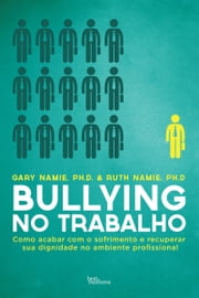 Bullying no trabalho ebook by Gary Namie, Ruth Namie