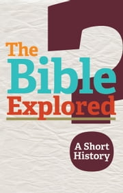 The Bible Explored: A Short History ebook by Canadian Bible Society
