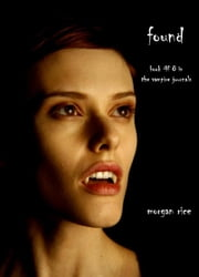 Found (Book #8 in the Vampire Journals) ebook by Morgan Rice
