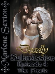 Deadly Submission - Episode 4 - The Finale (An Erotic Thriller) ebook by Marlene Sexton