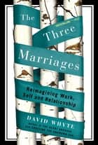 The Three Marriages ebook by David Whyte