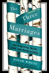 The Three Marriages - Reimagining Work, Self and Relationship ebook by David Whyte