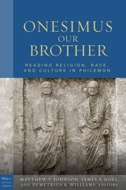 Onesimus Our Brother - Reading Religion, Race, and Culture in Philemon ebook by Matthew V. Johnson,James A. Noel,Demetrius K. Williams