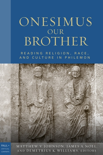 Onesimus Our Brother - Reading Religion, Race, and Culture in Philemon ebook by