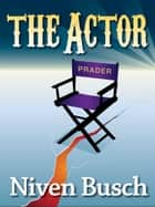 The Actor ebook by Niven Busch