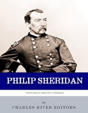 Little Phil: The Life and Career of General Philip Sheridan ebook by Charles River Editors