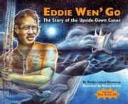Eddie Wen' Go - The Story of the Upside-Down Canoe ebook by Marion Lyman-Mersereau, Melissa DeSica