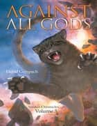 Against All Gods: Verdan Chronicles: Volume 5 ebook by David Gerspach