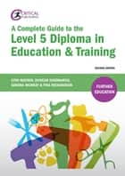 A Complete Guide to the Level 5 Diploma in Education and Training ebook by Lynn Machin,Duncan Hindmarch,Sandra Murray,Tina Richardson