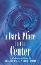 A Dark Place in the Center ebook by David Prinz Hufford