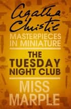 The Tuesday Night Club: A Miss Marple Short Story eBook by Agatha Christie