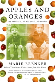 Apples and Oranges - My Brother and Me, Lost and Found ebook by Marie Brenner