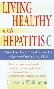 Living Healthy with Hepatitis C - Natural and Conventional Approaches to Recover Your Quality of Life ebook by Harriet A. Washington,Stephen J. Bock