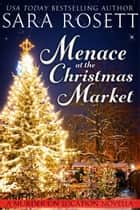 Menace at the Christmas Market - A Novella ebook by Sara Rosett