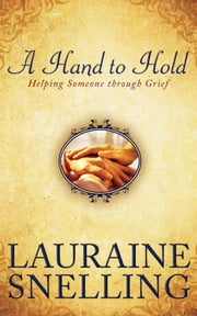A Hand to Hold - Helping Someone Through Grief ebook by Lauraine Snelling
