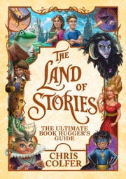 The Land of Stories: The Ultimate Book Hugger's Guide ebook by Chris Colfer