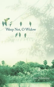 Weep Not, O Widow ebook by Jean Schmeling