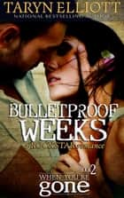 Bulletproof Weeks - When You're Gone, #2 ebook by Taryn Elliott