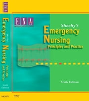 Sheehy's Emergency Nursing - E-Book - Principles and Practice ebook by ENA, Emergency Nurses Association