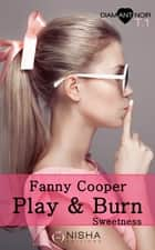 Play & burn Sweetness - tome 1 ebook by Fanny Cooper
