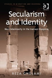 Secularism and Identity - Non-Islamiosity in the Iranian Diaspora ebook by Dr Reza Gholami,Dr Anne J Kershen