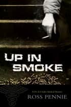 Up in Smoke - A Dr. Zol Szabo Medical Mystery ebook by Ross Pennie