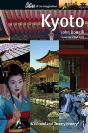 Kyoto - A Cultural and Literary History ebook by John Dougill