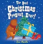 The Best Christmas Present Ever! ebook by Ben Mantle