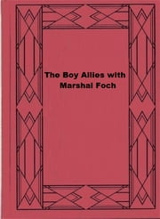 The Boy Allies with Marshal Foch ebook by Clair W. Hayes