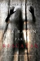 Una Razón Para Rescatar (Un Misterio de Avery Black—Libro 5) ebook by Blake Pierce