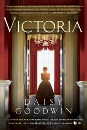 Victoria - A Novel from the Creator/Writer of the Masterpiece Presentation on PBS ebook by Daisy Goodwin