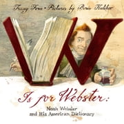 W Is For Webster - Noah Webster and his American Dictionary ebook by Tracey Fern,Boris Kulikov