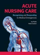 Acute Nursing Care ebook by Ian Peate,Helen Dutton