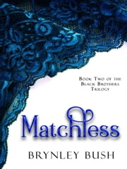 Matchless - The Black Brothers Trilogy, #2 ebook by Brynley Bush