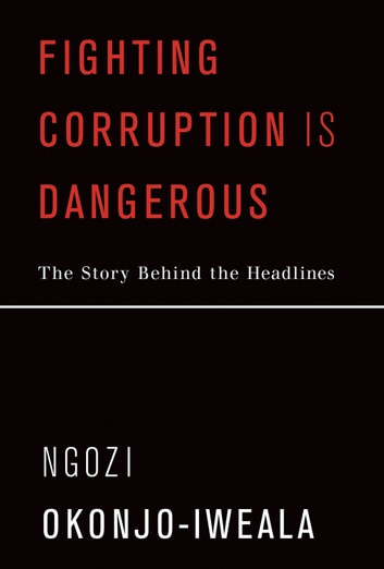 Fighting Corruption Is Dangerous - The Story Behind the Headlines eBook by Ngozi Okonjo-Iweala